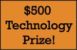 $500 Technology Prize!