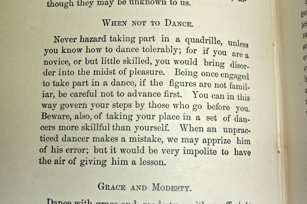 """Never hazard taking part in a quadrille, unless you know how to dance tolerably; for if you are a novice, or but little skilled, you would bring disorder into the midst of pleasure."""