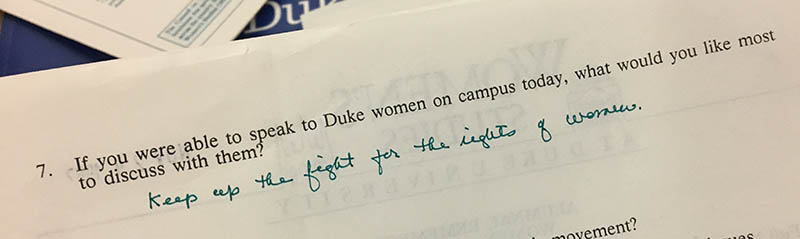 "Question 7: ""If you were able to speak to Duke women on campus today, what would you like most to discuss with them?"" Answer: ""Keep up the fight for the rights of women."""