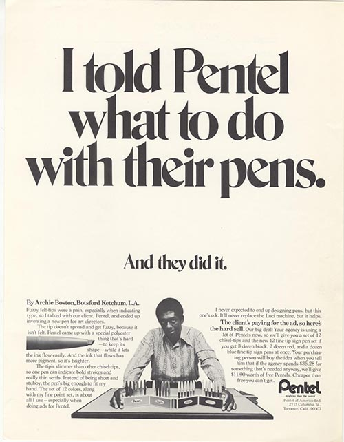 "Archie Boston's Pentel ad, featuring an image of him with a display of Pentel pens. The larger text reads: ""I told Pentel what to with their pens. And they did it."""