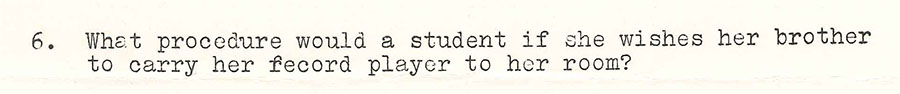 "Typed section of the 1964 Freshman Handbook Exam: ""6. What procedure would a student [follow] if she wishes her brother to carry her record player to her room?"""