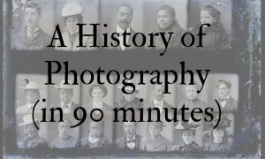 A History of Photography (in 90 minutes)