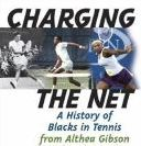 book cover: Charging the Net, a History of Blacks in Tennis from Althea Gibson... to the Williams Sisters